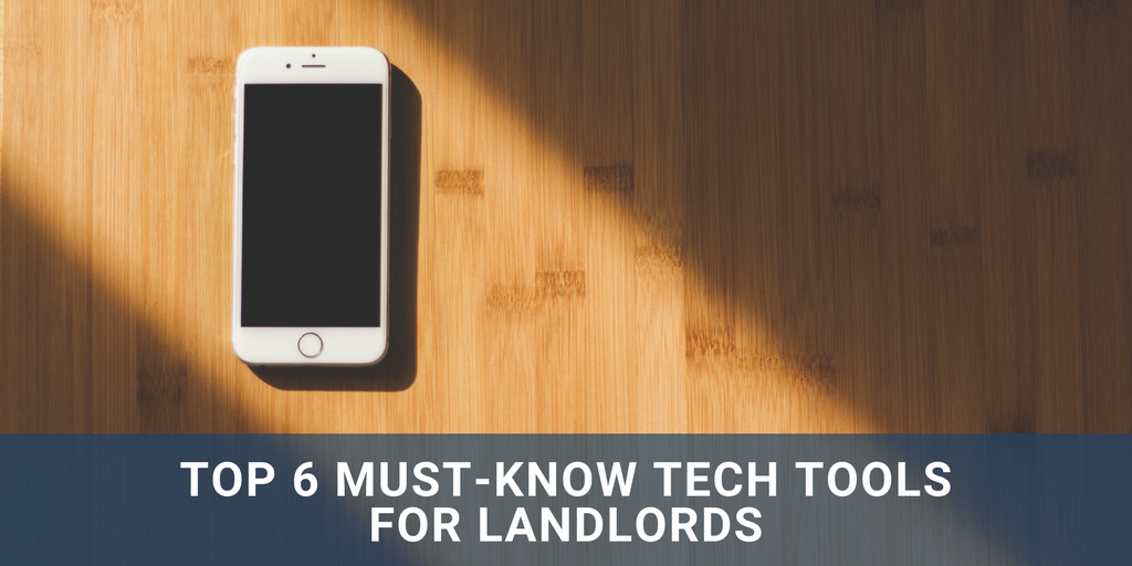 Top 6 Must-Know Tech Tools For Landlords
