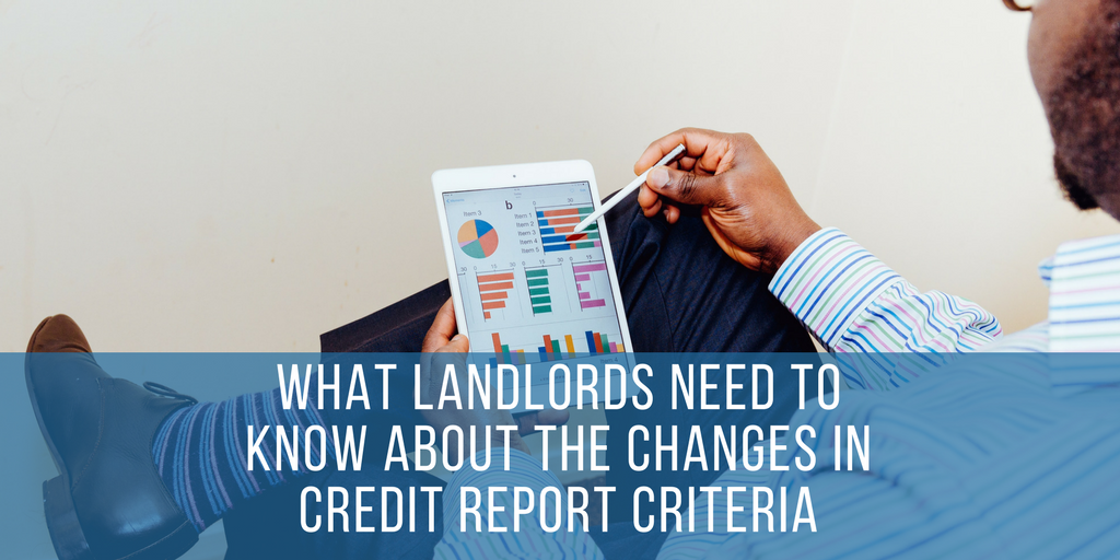What Landlords Need To Know About The Changes In Credit Report Criteria